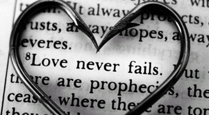LOVE NEVER… FAILS