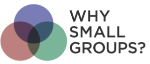 WHY SMALL GROUPS