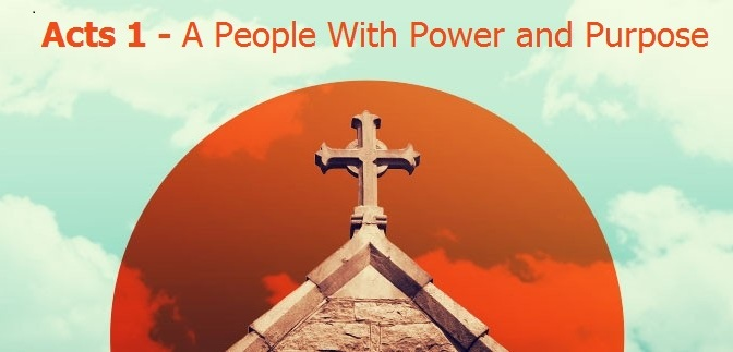 Acts 1 – A People with Power and Purpose