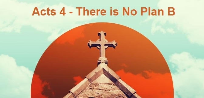 Acts 4 – There's No Plan B