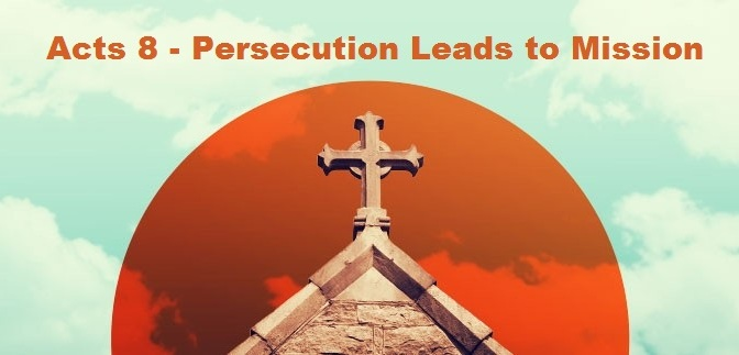 Acts 8 – Persecution Leads to Mission