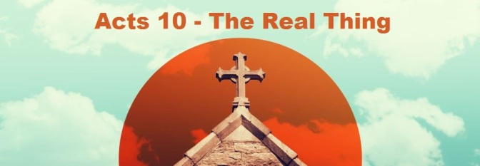 Acts 10 – The Real Thing
